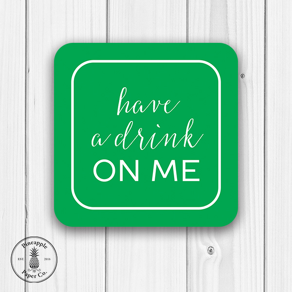 Have a Drink On Me Coasters