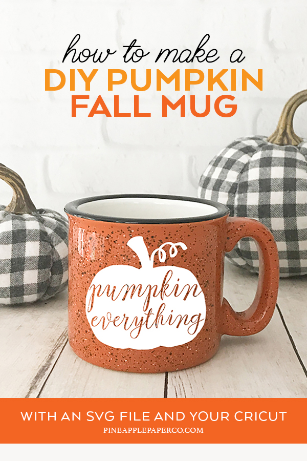 How to Make a Vinyl Mug - Pumpkin Everything - Pineapple Paper Co.