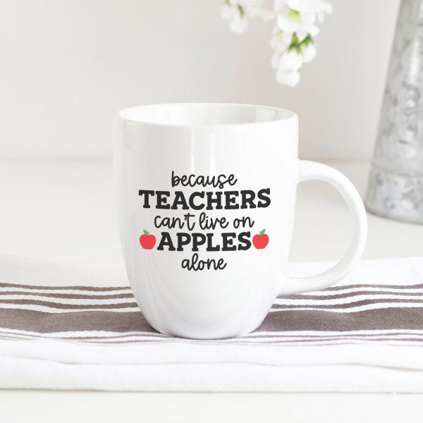 Because Teachers Can't Live on Apples Alone SVG on White DIY Teacher Mug