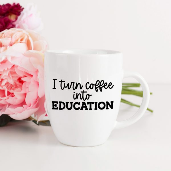 I Turn Coffee Into Education SVG on White DIY Teacher Mug